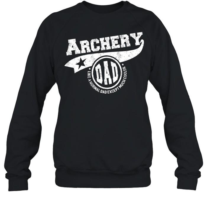 Archery Dad Like A Normal Dad Except Much Cooler shirt Unisex Sweatshirt
