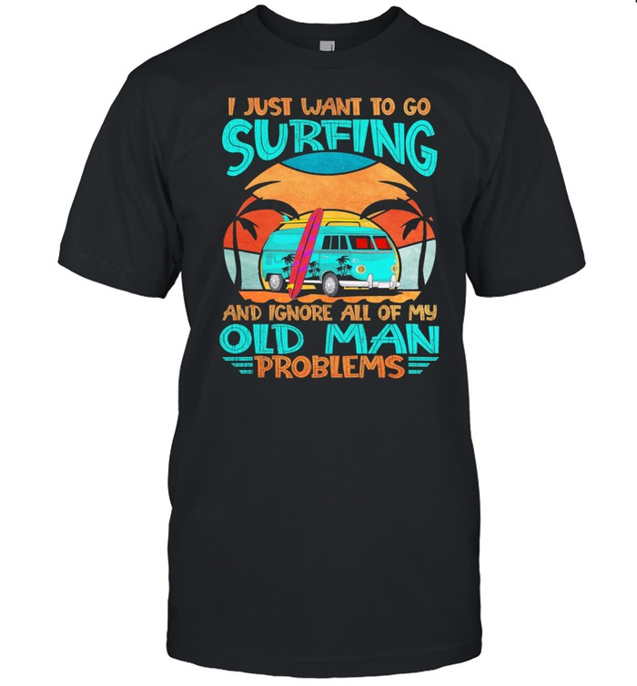 I Just Want To Go Surfing And Ignore All Of My Old Man Problems Vintage shirt Classic Men's T-shirt
