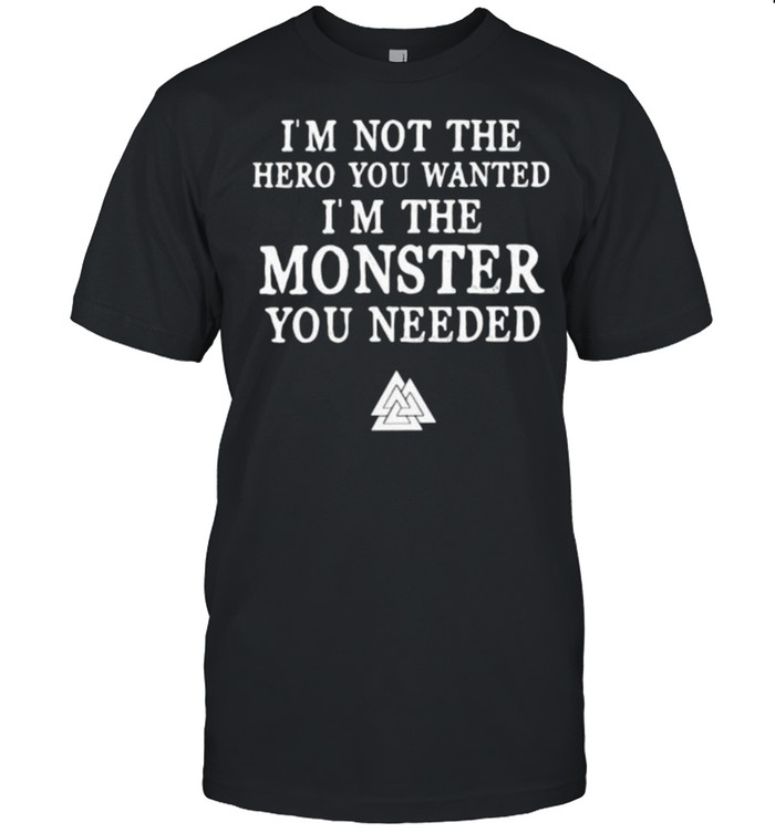 Im not the hero you wanted im the monster you needed shirt Classic Men's T-shirt