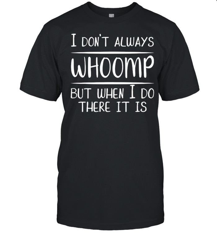 I don't always Whoomp but when I do there it is  Classic Men's T-shirt