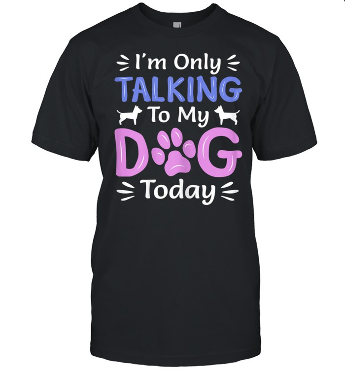 I'm Only Talking To My Dog Today, Dog shirt Classic Men's T-shirt