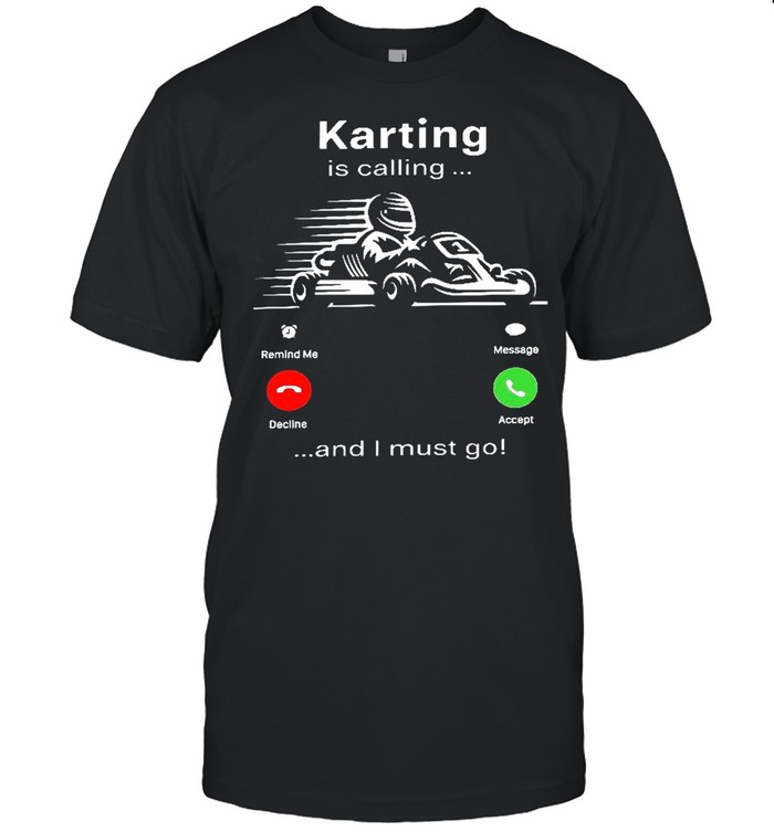 Karting Is Calling And I Must Go shirt Classic Men's T-shirt