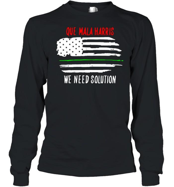 Que mala harris we need solution american flag shirt Long Sleeved T-shirt
