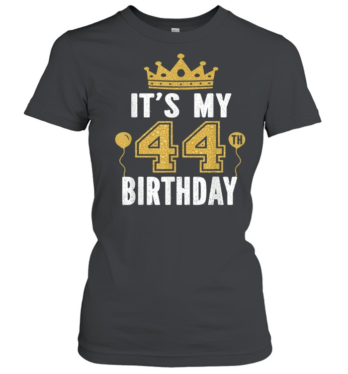 It's My 44th Birthday For 44 Years Old Man And shirt Classic Women's T-shirt