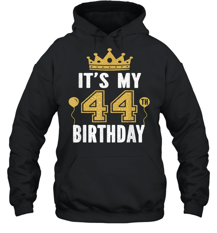 It's My 44th Birthday For 44 Years Old Man And shirt Unisex Hoodie