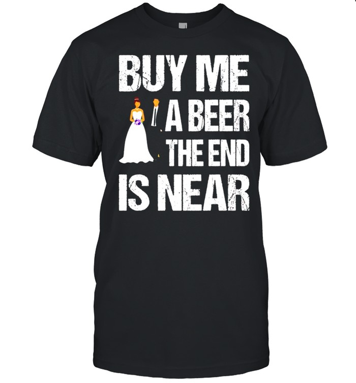 Married buy me a beer the end is near shirt Classic Men's T-shirt