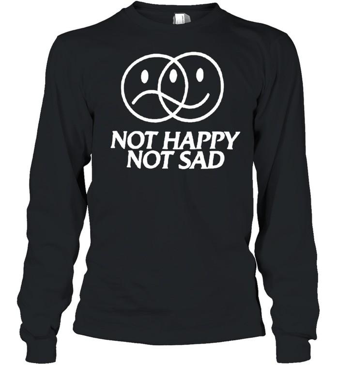 Not happy not sad shirt Long Sleeved T-shirt