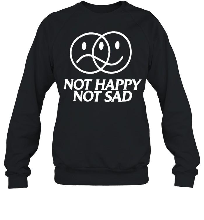 Not happy not sad shirt Unisex Sweatshirt