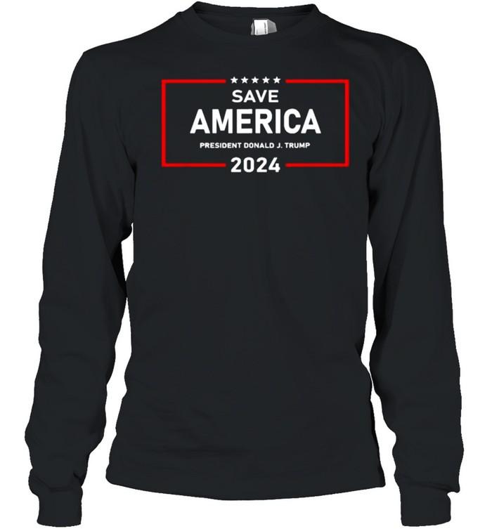 Save America President Donald J. Trump 2024 T- Long Sleeved T-shirt