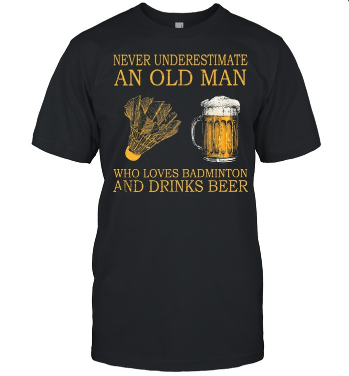 Never underestimate an old man who loves badminton and drinks beer shirt Classic Men's T-shirt