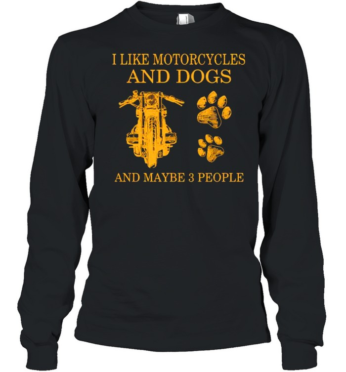 I like motorcycles and dogs and maybe 3 people shirt Long Sleeved T-shirt