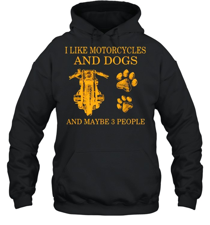 I like motorcycles and dogs and maybe 3 people shirt Unisex Hoodie