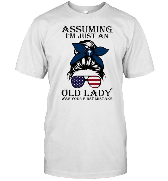 Assuming I'm Just An Old Lady Was Your First Mistake American Flag South California  Classic Men's T-shirt