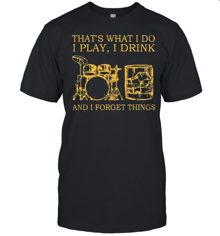 Drums Wine Thats What I Do I Play I Drink And I Forget Things shirt Classic Men's T-shirt