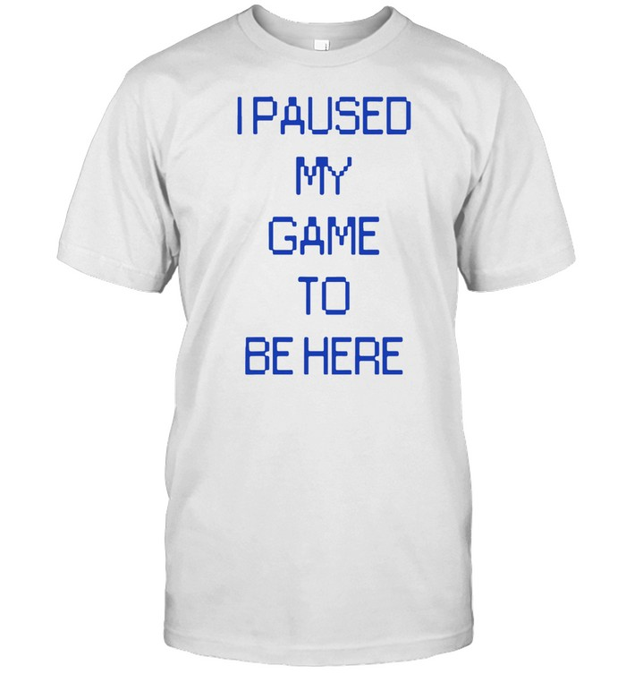 I PAUSED MY GAME TO BE HERE SHIRT Classic Men's T-shirt