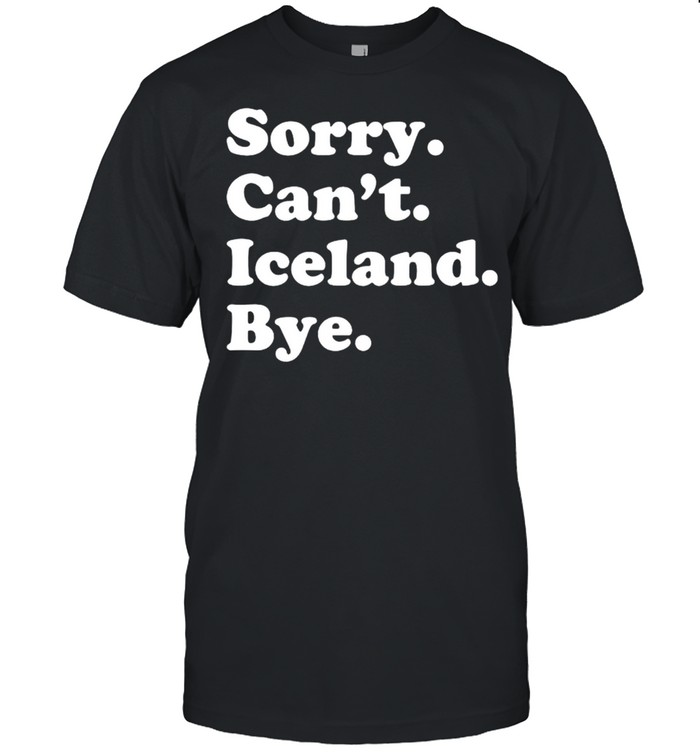 Sorry cant iceland bye shirt Classic Men's T-shirt
