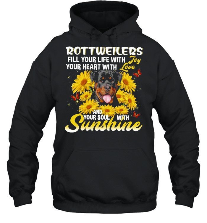 Rottweiler Dog Fill Your Life With Your Heart With And Your Soul With Sunshine T-shirt Unisex Hoodie
