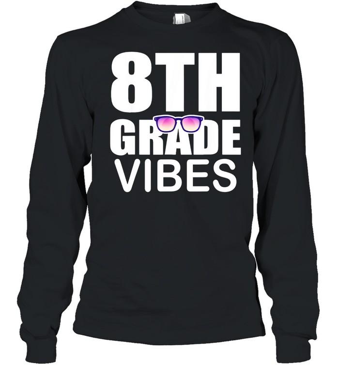 8th grade vibes first day of school 8th grade shirt Long Sleeved T-shirt