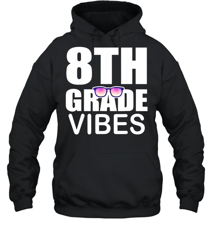 8th grade vibes first day of school 8th grade shirt Unisex Hoodie