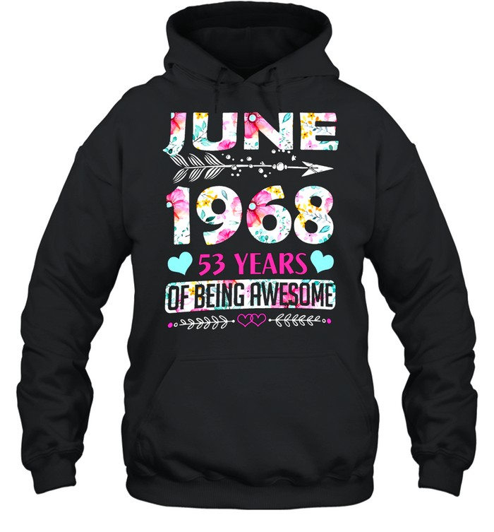 June 1968 53 Years Of Being Awesome shirt Unisex Hoodie