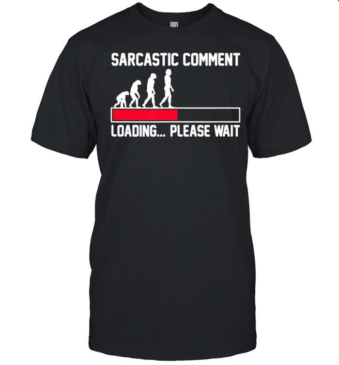 Sarcastic Comment Loading Please Wait Sarcasm Humor shirt Classic Men's T-shirt