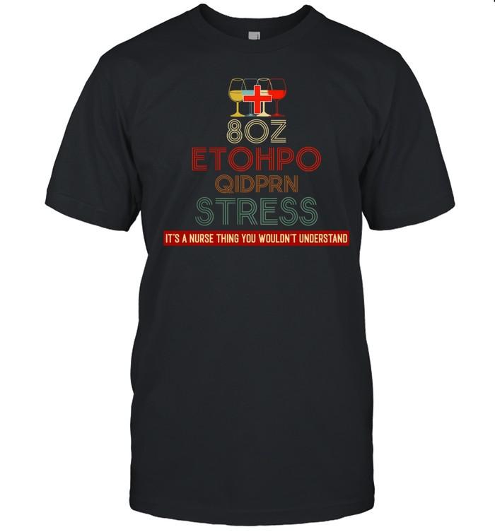 8oz Etohpo Qidprn Stress Its A Nurse Thing You Wouldnt Understand shirt Classic Men's T-shirt