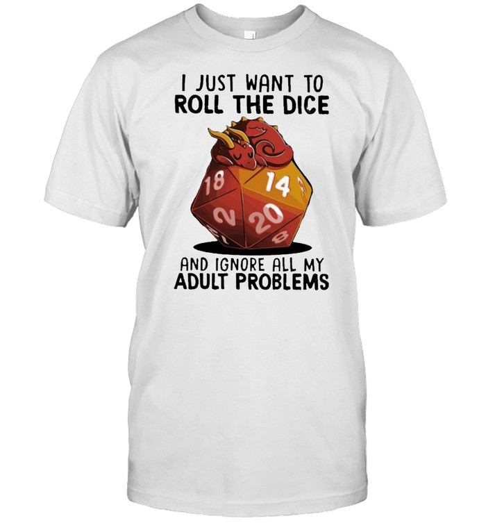 Dragon I just want to roll the dice and ignore all my adult problems shirt Classic Men's T-shirt