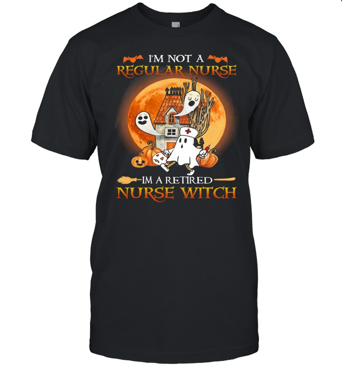 Im Not A Regular Nurse Im A Retired Nurse Witch Halloween shirt Classic Men's T-shirt