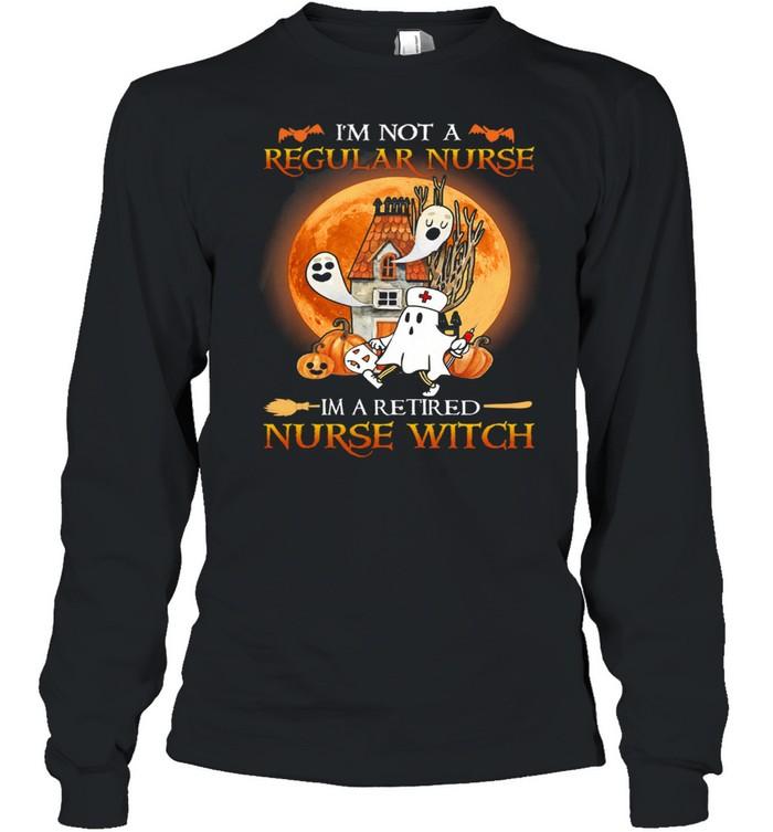 Im Not A Regular Nurse Im A Retired Nurse Witch Halloween shirt Long Sleeved T-shirt
