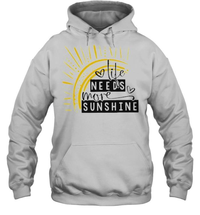 Life Needs More Sunshine  Unisex Hoodie