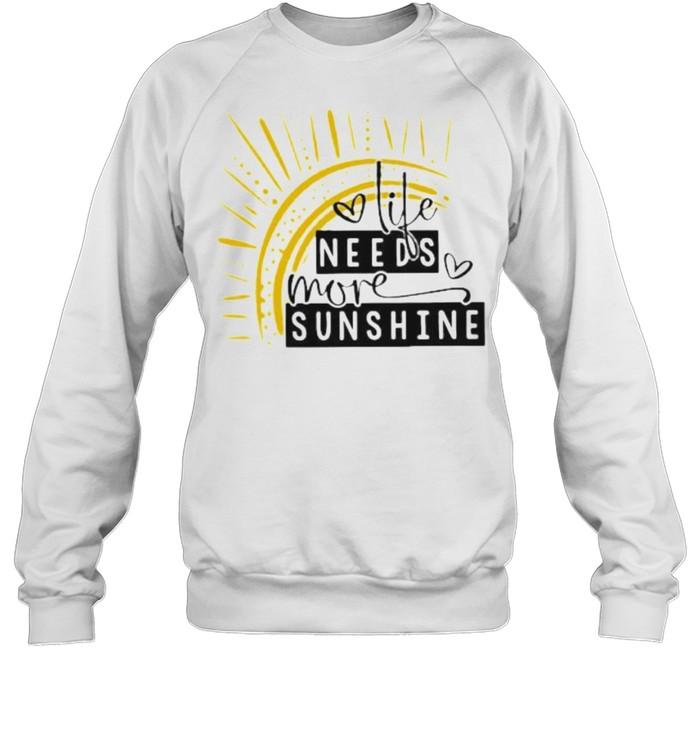 Life Needs More Sunshine  Unisex Sweatshirt