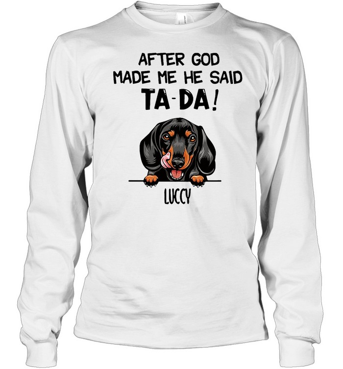 Luccy After The God Made Me He Said TaDa T-shirt Long Sleeved T-shirt