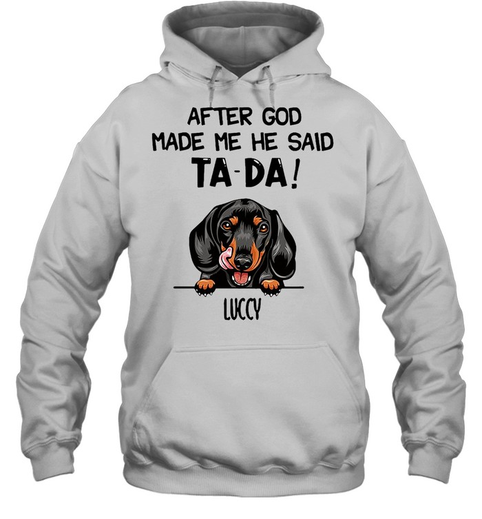 Luccy After The God Made Me He Said TaDa T-shirt Unisex Hoodie