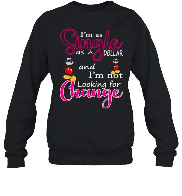 Im as single as a dollar and im not looking for change mickey shirt Unisex Sweatshirt