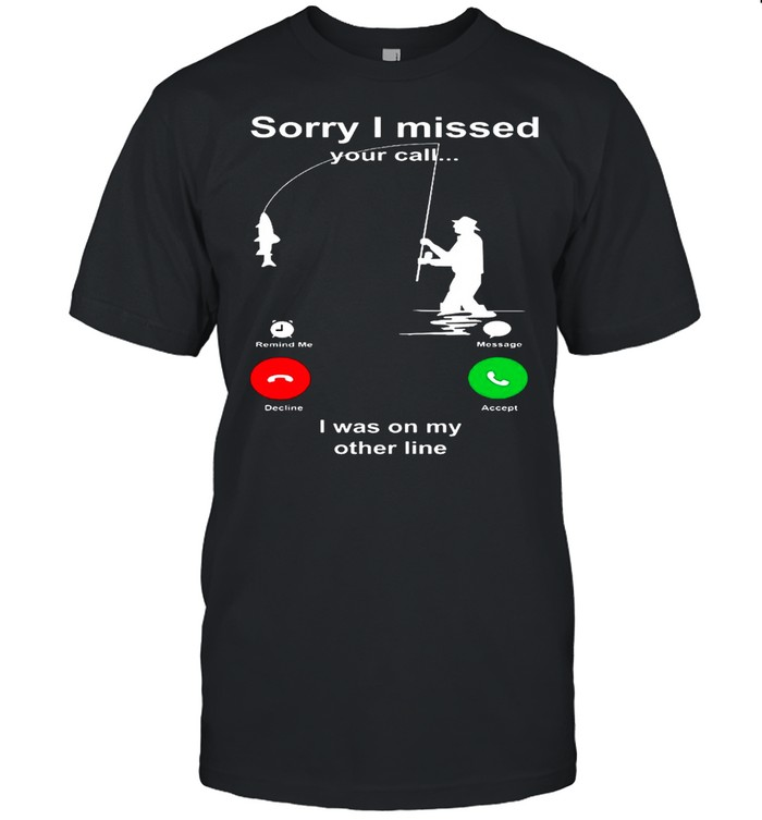 Sorry I Missed Your Call I Was On My Other Line shirt Classic Men's T-shirt