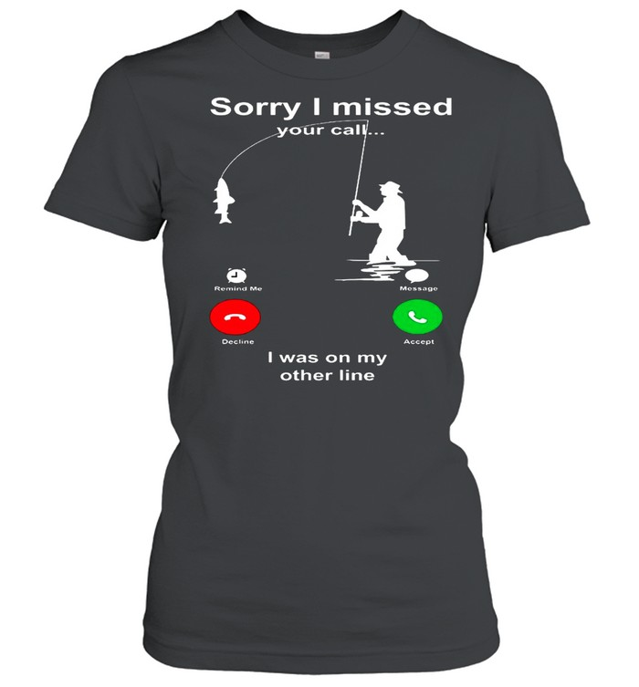 Sorry I Missed Your Call I Was On My Other Line shirt Classic Women's T-shirt
