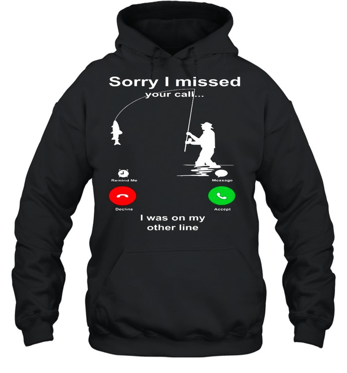 Sorry I Missed Your Call I Was On My Other Line shirt Unisex Hoodie
