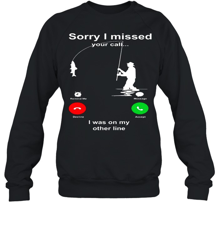 Sorry I Missed Your Call I Was On My Other Line shirt Unisex Sweatshirt