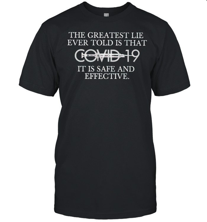 The greatest lie ever told is that Covid 19 it is safe shirt Classic Men's T-shirt