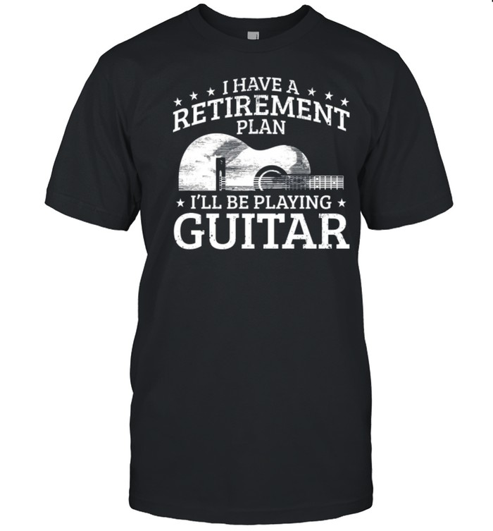 Yes I Have A Retirement Plan Ill Be Playing Guitar shirt Classic Men's T-shirt