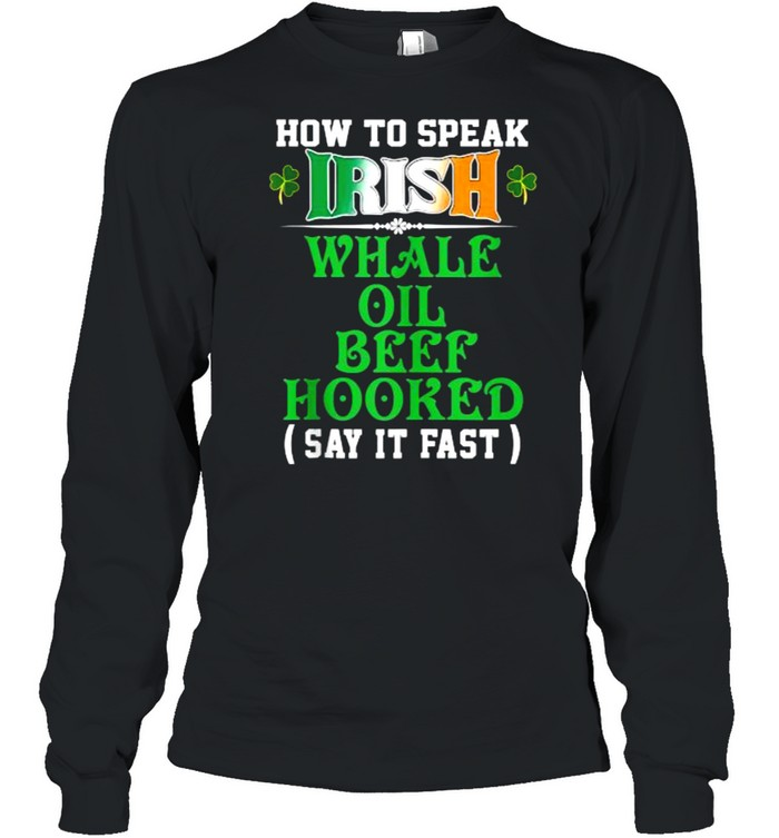 How To Speak Irish Whale Oil Beef Hooked Funny USA Ireland T- Long Sleeved T-shirt