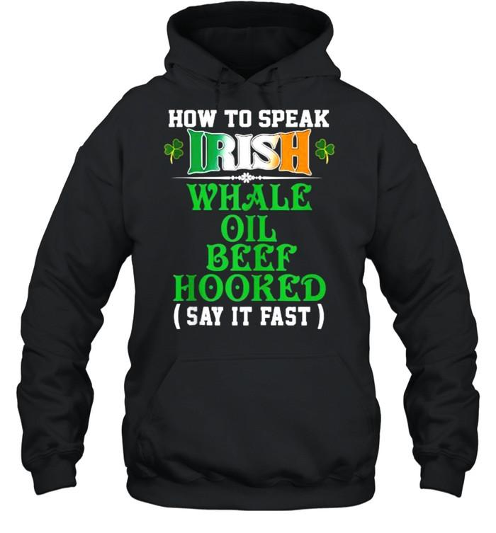 How To Speak Irish Whale Oil Beef Hooked Funny USA Ireland T- Unisex Hoodie