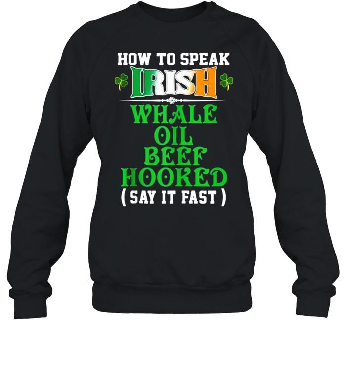 How To Speak Irish Whale Oil Beef Hooked Funny USA Ireland T- Unisex Sweatshirt