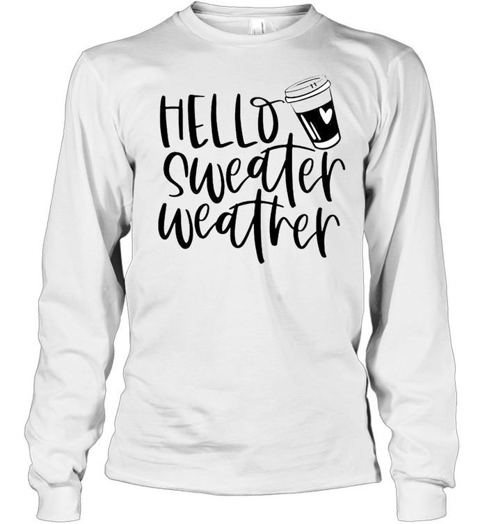 Hello sweater weather shirt Long Sleeved T-shirt