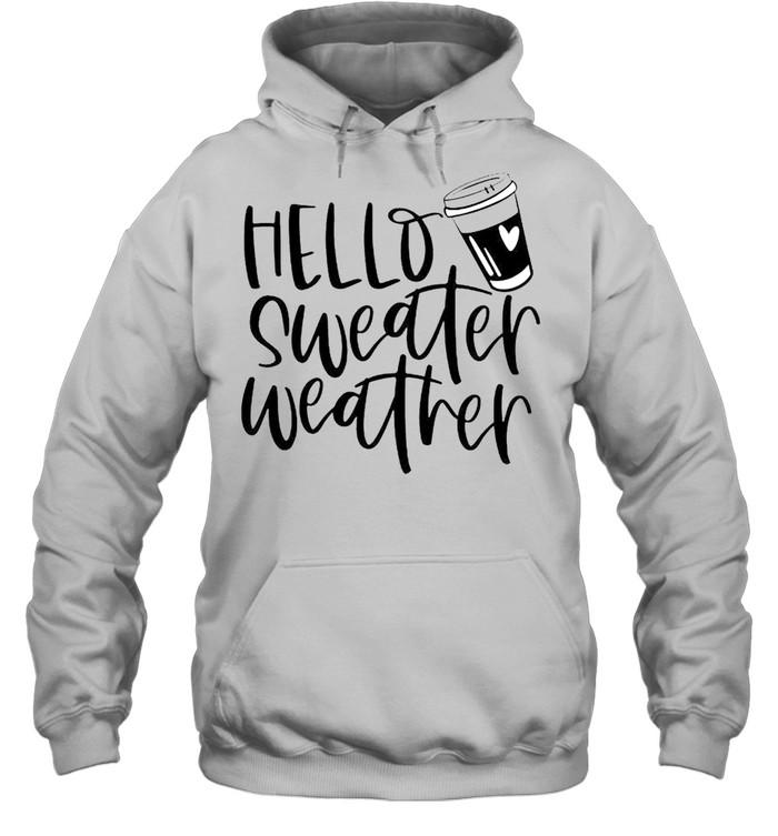 Hello sweater weather shirt Unisex Hoodie