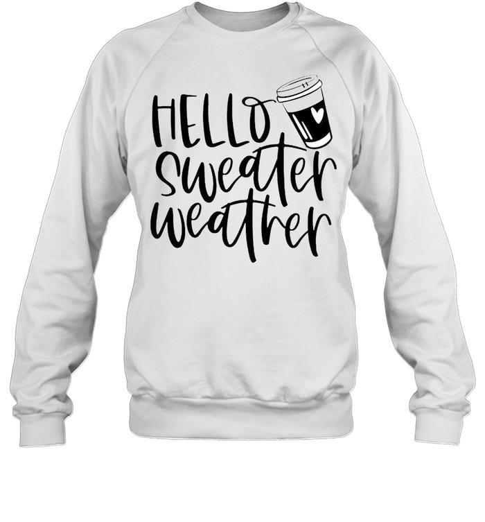 Hello sweater weather shirt Unisex Sweatshirt