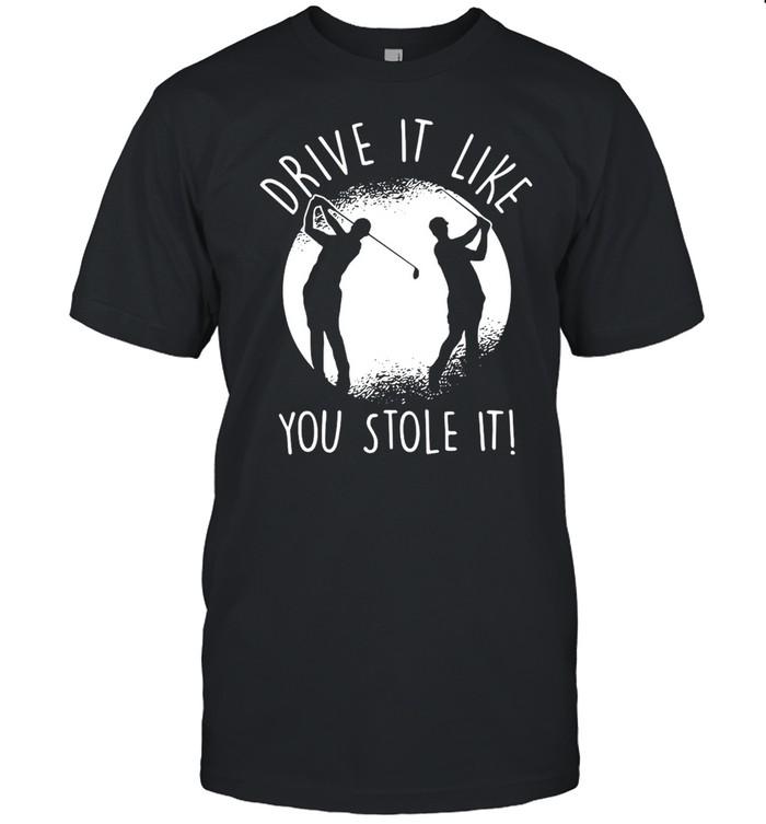 Golfing Drive It Like You Stole It Golf T-shirt Classic Men's T-shirt
