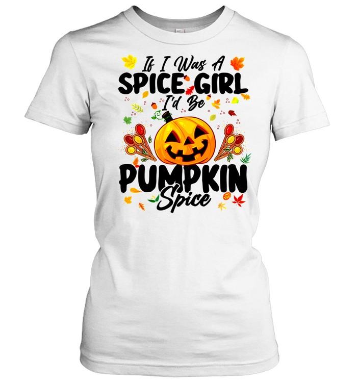 If I Was A Spice Girl I'd Be Pumpkin Spice Autumn Halloween Shirt Masswerks Store