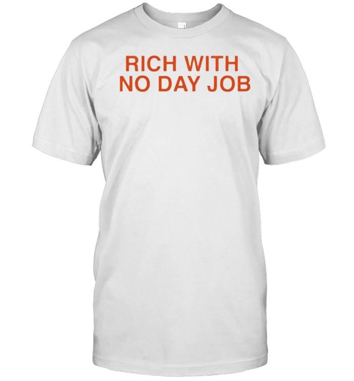 Rich with no day job shirt Classic Men's T-shirt