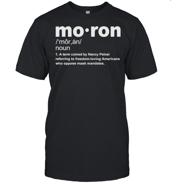 Moron a term coined by Nancy Pelosi shirt Classic Men's T-shirt